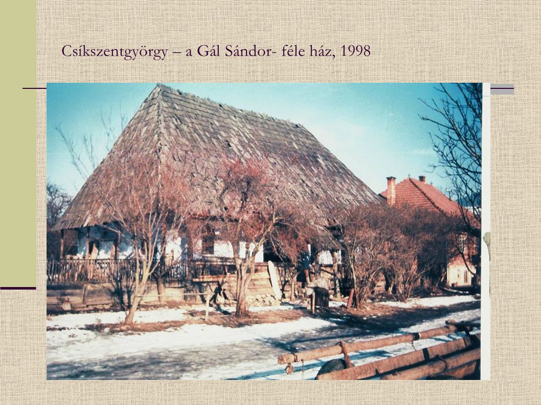 Csíkszentgyörgy – a Gál Sándor- féle ház, 1998