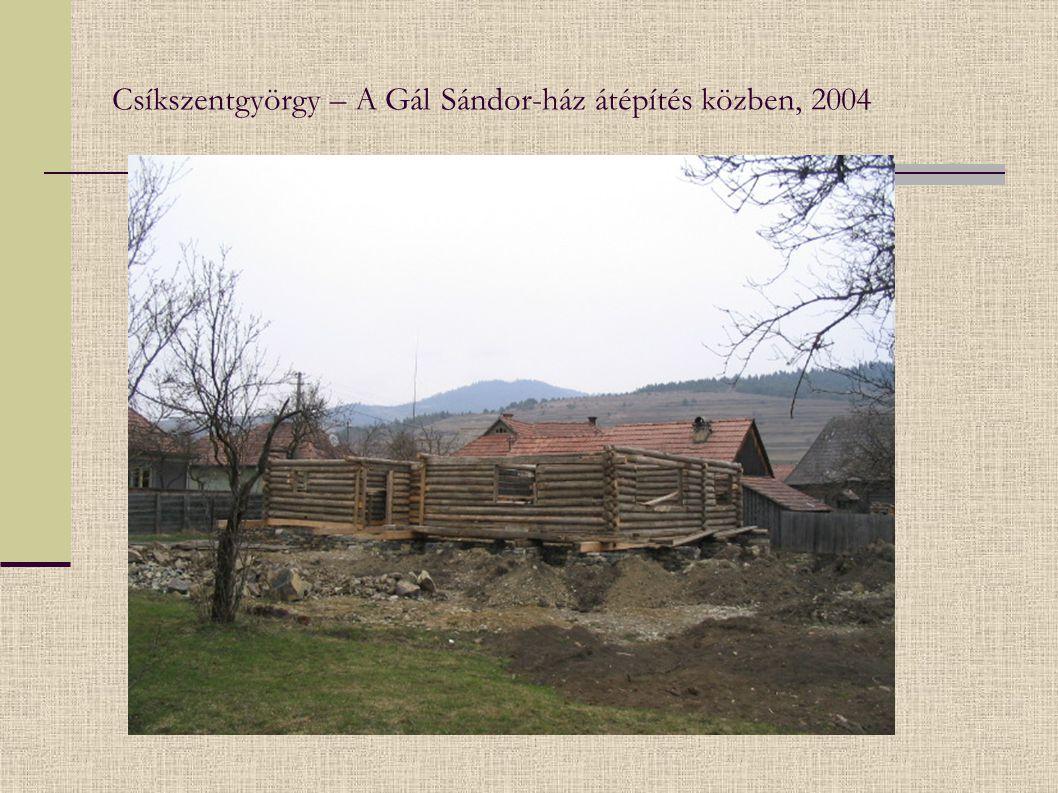 Csíkszentgyörgy – A Gál Sándor-ház átépítés közben, 2004