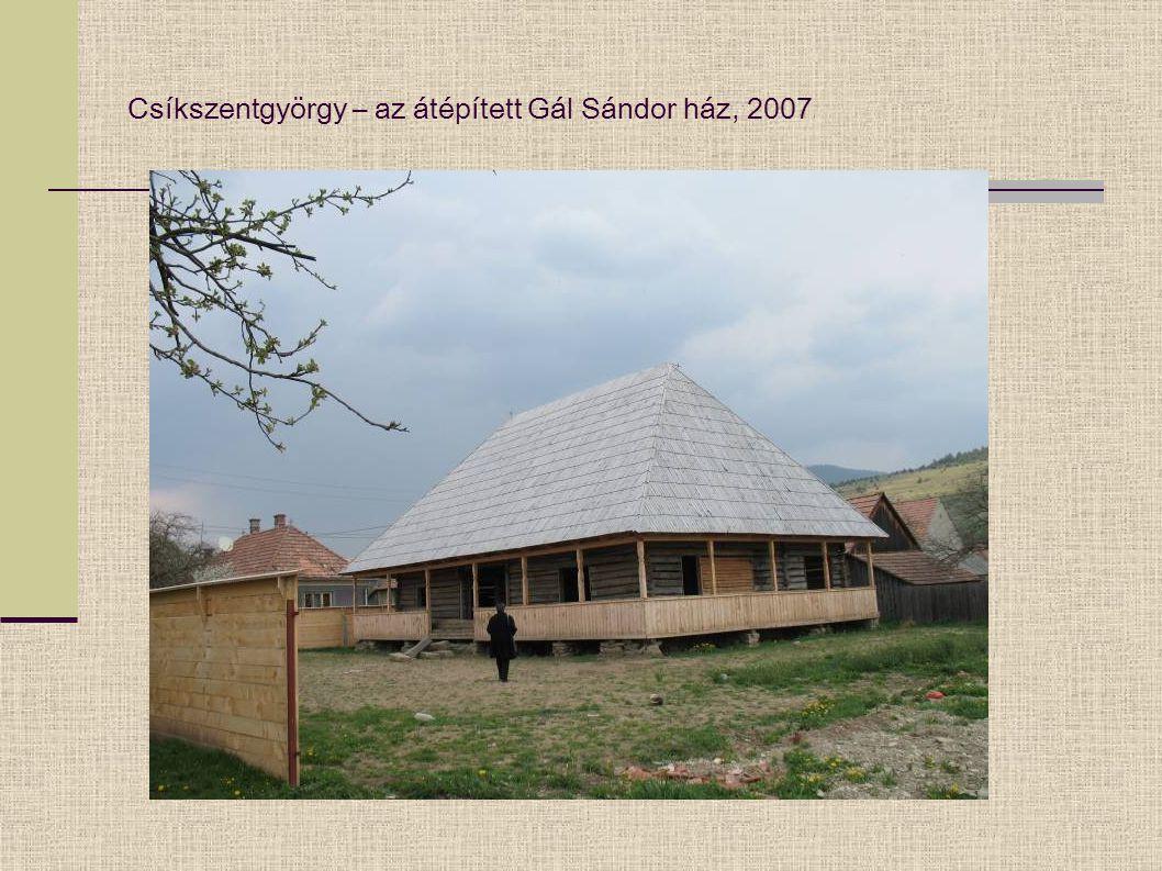 Csíkszentgyörgy – Gál Sándor ház, és védett övezete, 2007