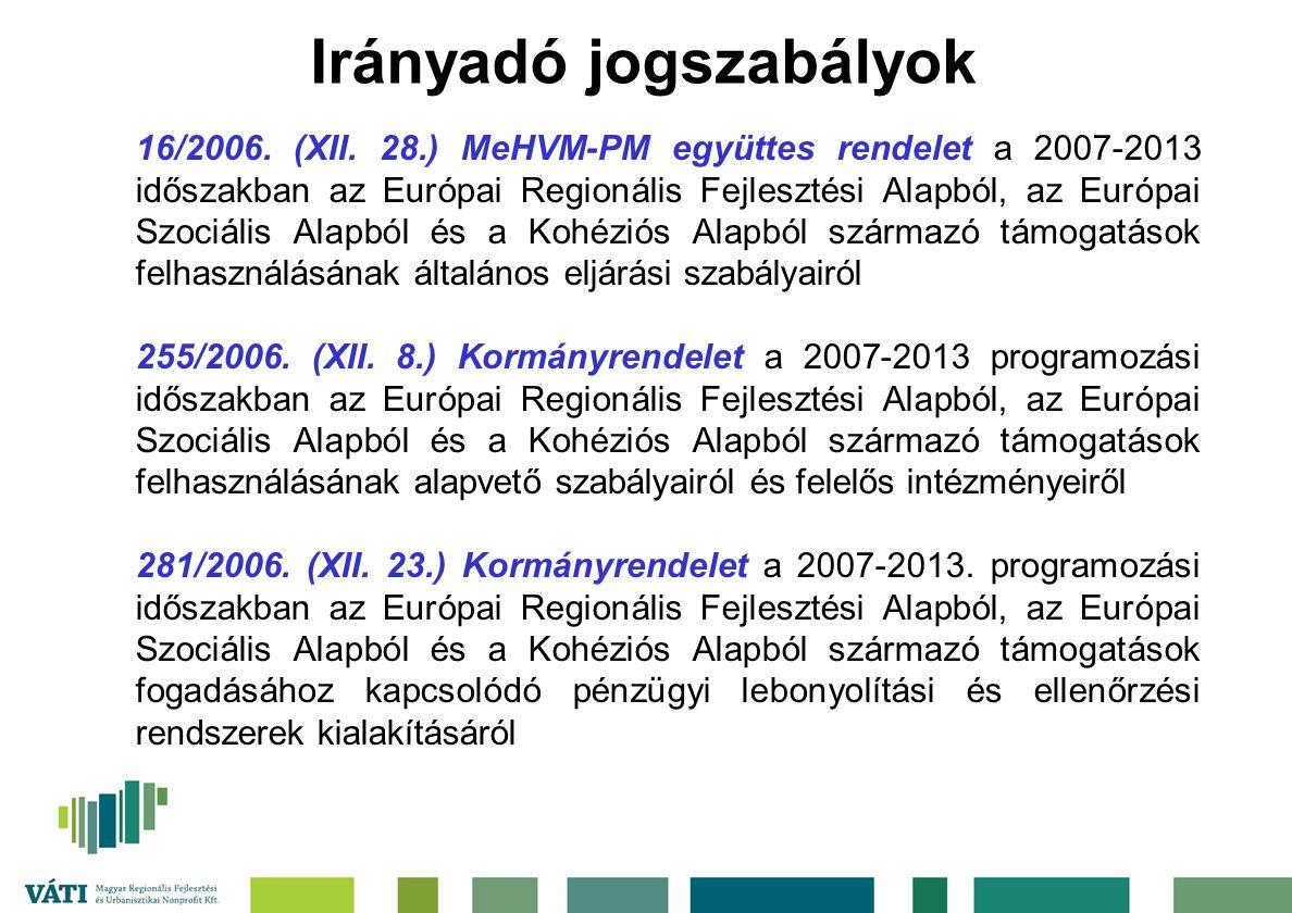 Irányadó jogszabályok 16/2006. (XII. 28.) MeHVM-PM együttes rendelet a 2007-2013 időszakban az Európai Regionális Fejlesztési Alapból, az Európai Szoc