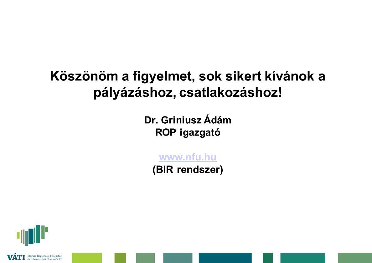 Köszönöm a figyelmet, sok sikert kívánok a pályázáshoz, csatlakozáshoz! Dr. Griniusz Ádám ROP igazgató www.nfu.hu (BIR rendszer) www.nfu.hu
