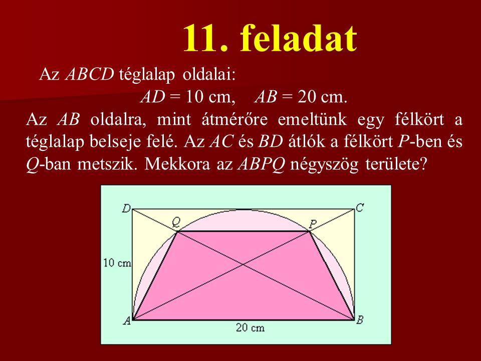 11.feladat Az ABCD téglalap oldalai: AD = 10 cm, AB = 20 cm.