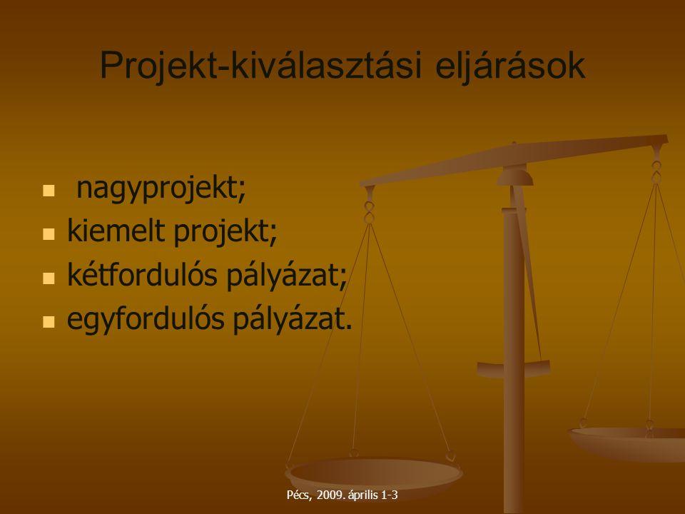 Pécs, 2009. április 1-3 Projekt-kiválasztási eljárások nagyprojekt; kiemelt projekt; kétfordulós pályázat; egyfordulós pályázat.