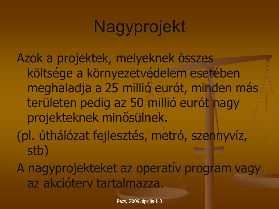 Pécs, 2009. április 1-3 Nagyprojekt Azok a projektek, melyeknek összes költsége a környezetvédelem esetében meghaladja a 25 millió eurót, minden más t