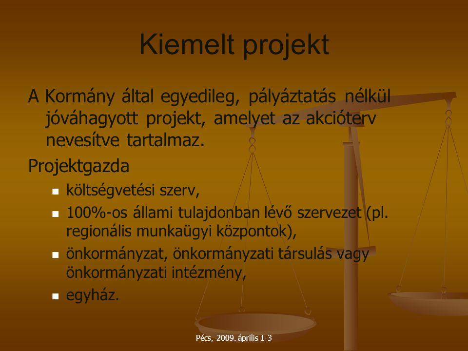 Pécs, 2009. április 1-3 Kiemelt projekt A Kormány által egyedileg, pályáztatás nélkül jóváhagyott projekt, amelyet az akcióterv nevesítve tartalmaz. P