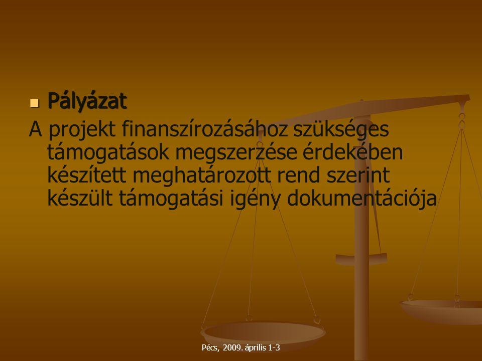 Pécs, 2009. április 1-3 Pályázat Pályázat A projekt finanszírozásához szükséges támogatások megszerzése érdekében készített meghatározott rend szerint
