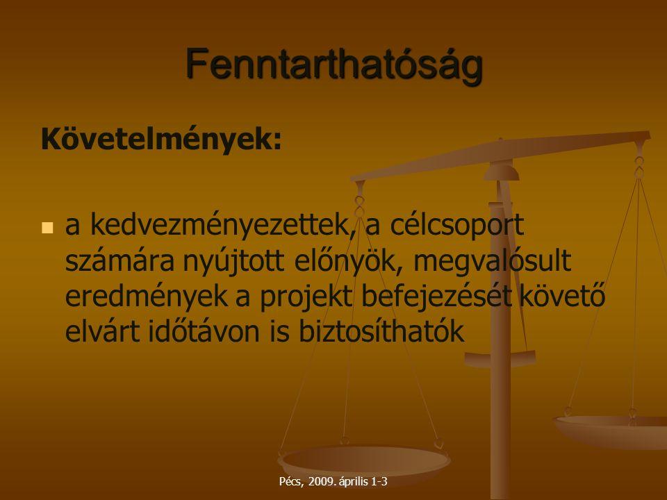 Pécs, 2009. április 1-3 Fenntarthatóság Követelmények: a kedvezményezettek, a célcsoport számára nyújtott előnyök, megvalósult eredmények a projekt be