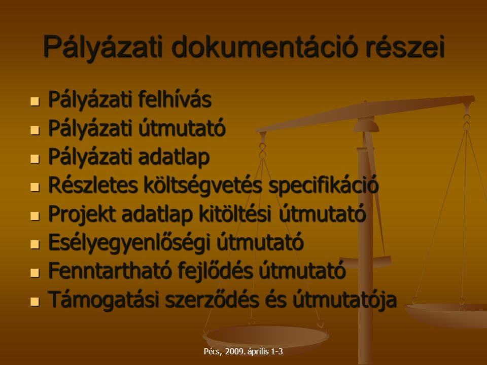 Pécs, 2009. április 1-3 Pályázati dokumentáció részei Pályázati felhívás Pályázati felhívás Pályázati útmutató Pályázati útmutató Pályázati adatlap Pá