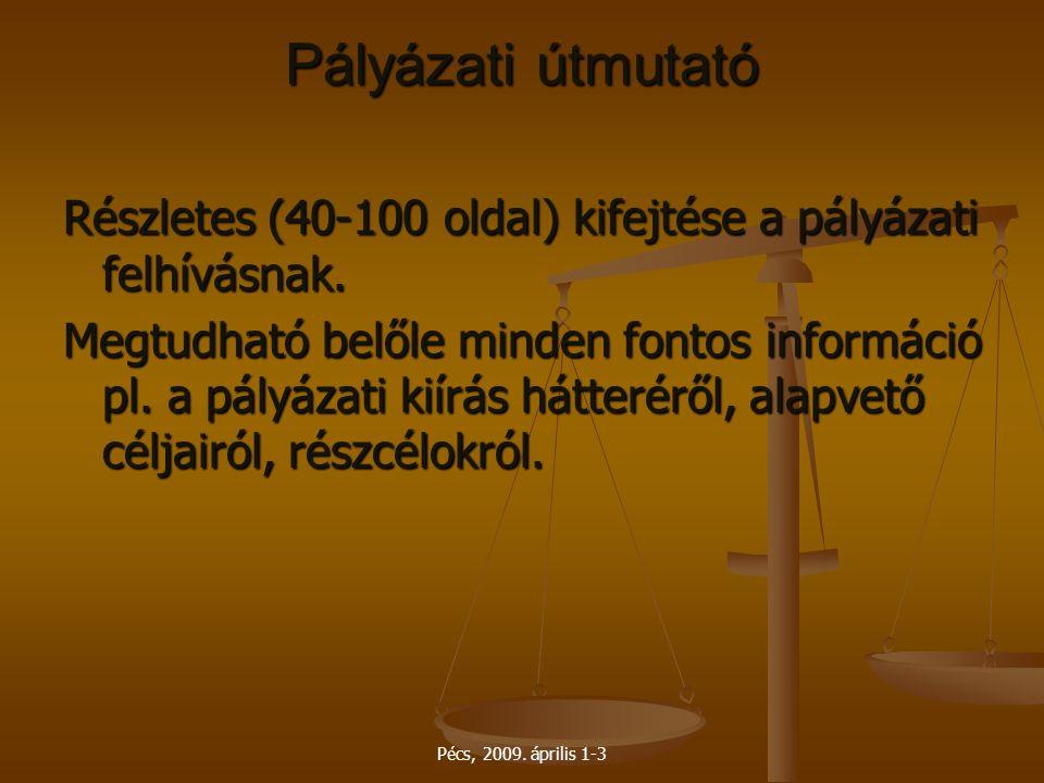 Pécs, 2009. április 1-3 Pályázati útmutató Részletes (40-100 oldal) kifejtése a pályázati felhívásnak. Megtudható belőle minden fontos információ pl.