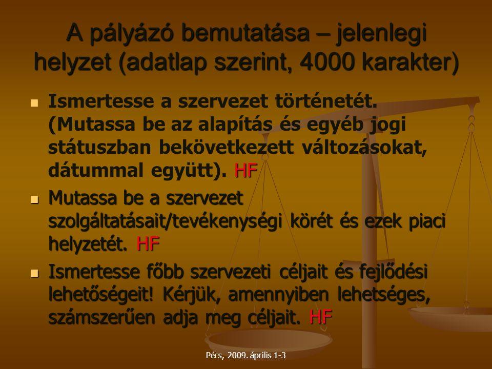 Pécs, 2009. április 1-3 A pályázó bemutatása – jelenlegi helyzet (adatlap szerint, 4000 karakter) HF Ismertesse a szervezet történetét. (Mutassa be az