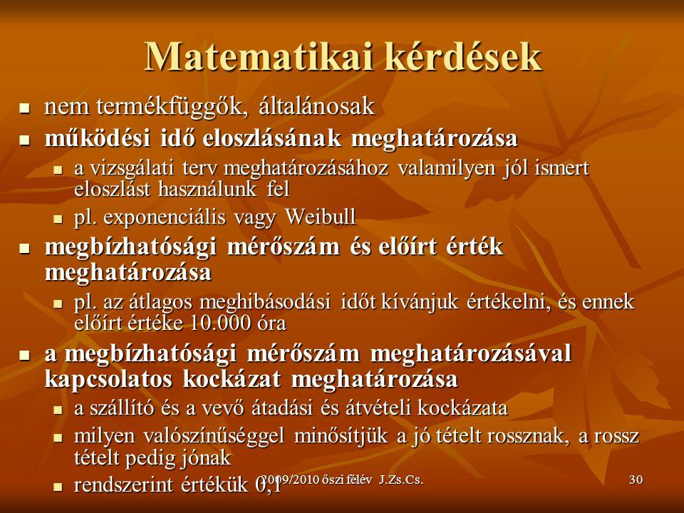 2009/2010 őszi félév J.Zs.Cs.30 Matematikai kérdések nem termékfüggők, általánosak nem termékfüggők, általánosak működési idő eloszlásának meghatározá