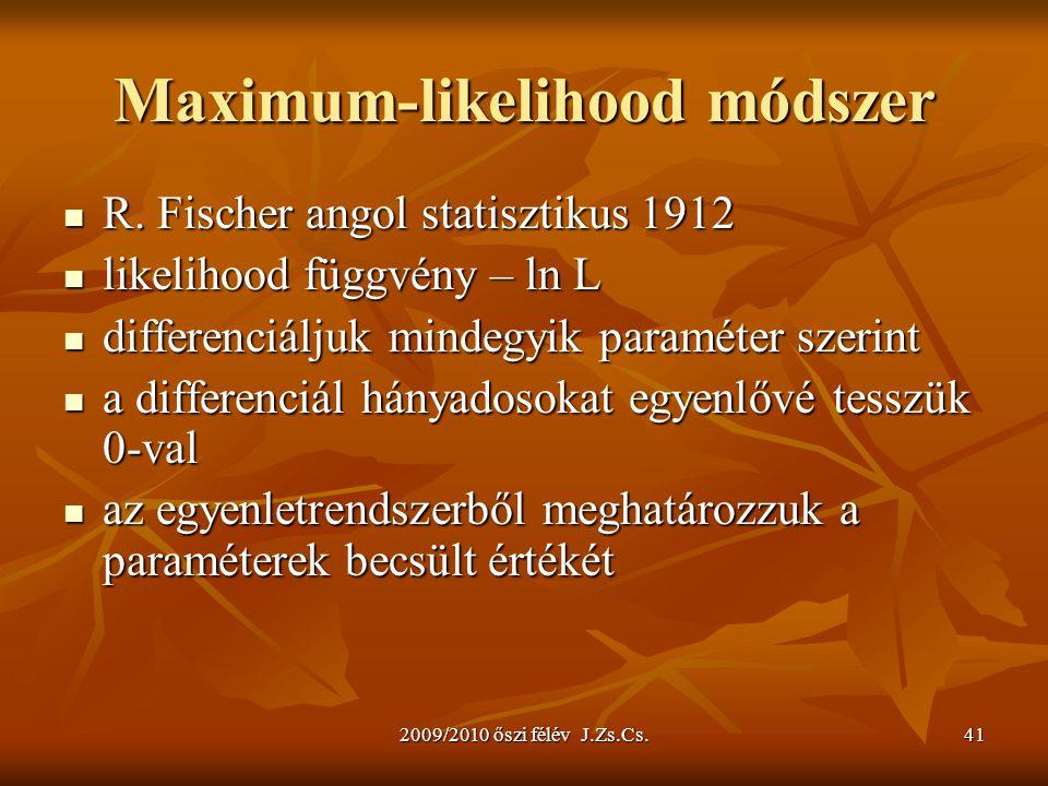 2009/2010 őszi félév J.Zs.Cs.41 Maximum-likelihood módszer R. Fischer angol statisztikus 1912 R. Fischer angol statisztikus 1912 likelihood függvény –