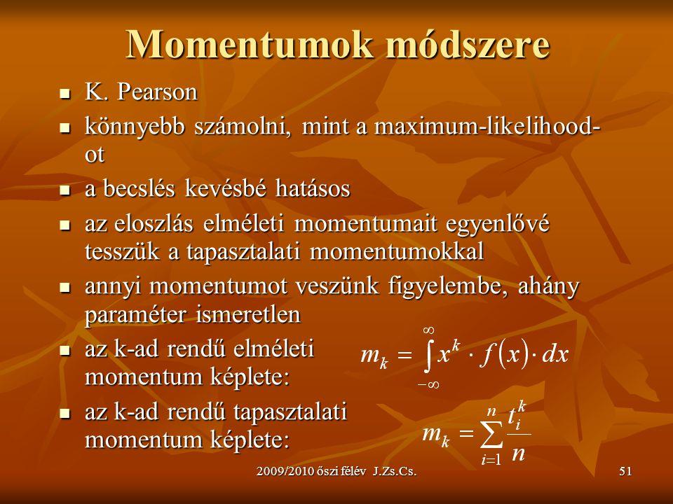 2009/2010 őszi félév J.Zs.Cs.51 Momentumok módszere K. Pearson K. Pearson könnyebb számolni, mint a maximum-likelihood- ot könnyebb számolni, mint a m