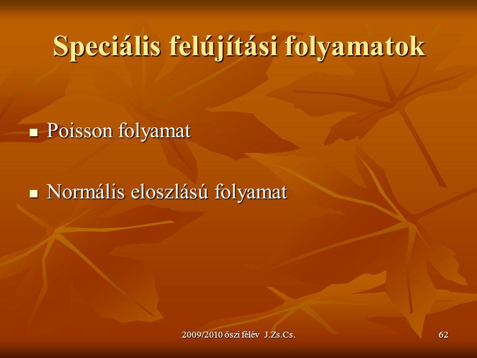 2009/2010 őszi félév J.Zs.Cs.62 Speciális felújítási folyamatok Poisson folyamat Poisson folyamat Normális eloszlású folyamat Normális eloszlású folyamat