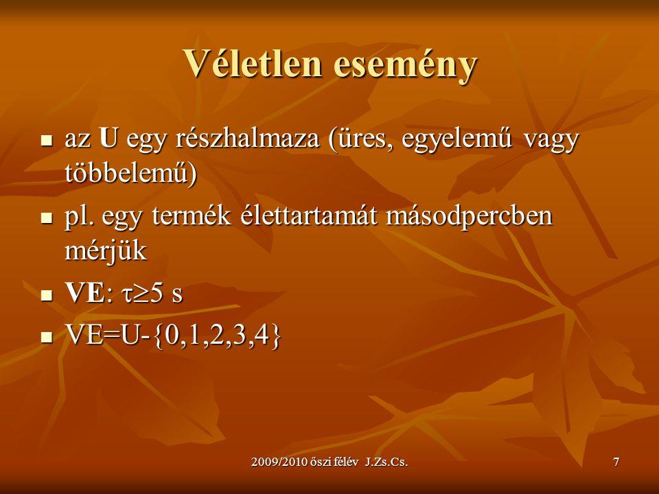2009/2010 őszi félév J.Zs.Cs.8 Esemény típusok biztos esemény: U biztos esemény: U lehetetlen esemény:  U lehetetlen esemény:  U ellentétes események: A és  A ellentétes események: A és  A idegen (független) események: A és B nem tartalmaz közös elemet A  B =  pl.