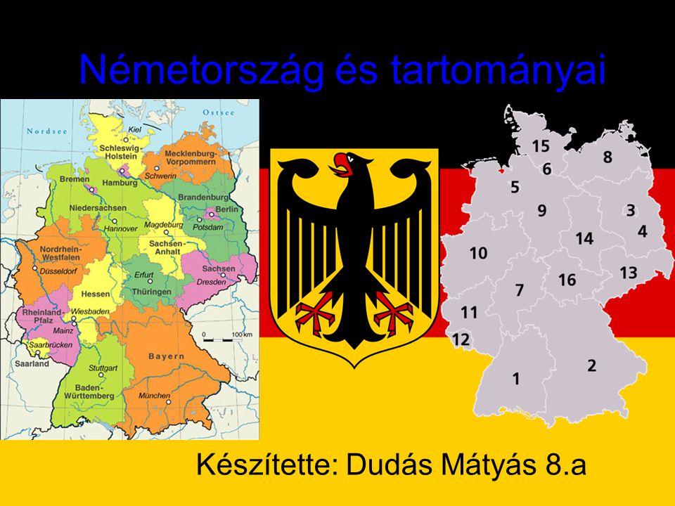 Németország és tartományai Készítette: Dudás Mátyás 8.a