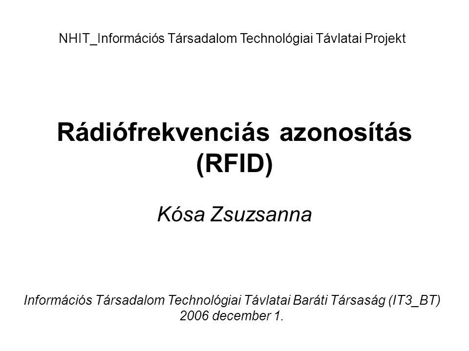 Rádiófrekvenciás azonosítás (RFID) Kósa Zsuzsanna NHIT_Információs Társadalom Technológiai Távlatai Projekt Információs Társadalom Technológiai Távlat