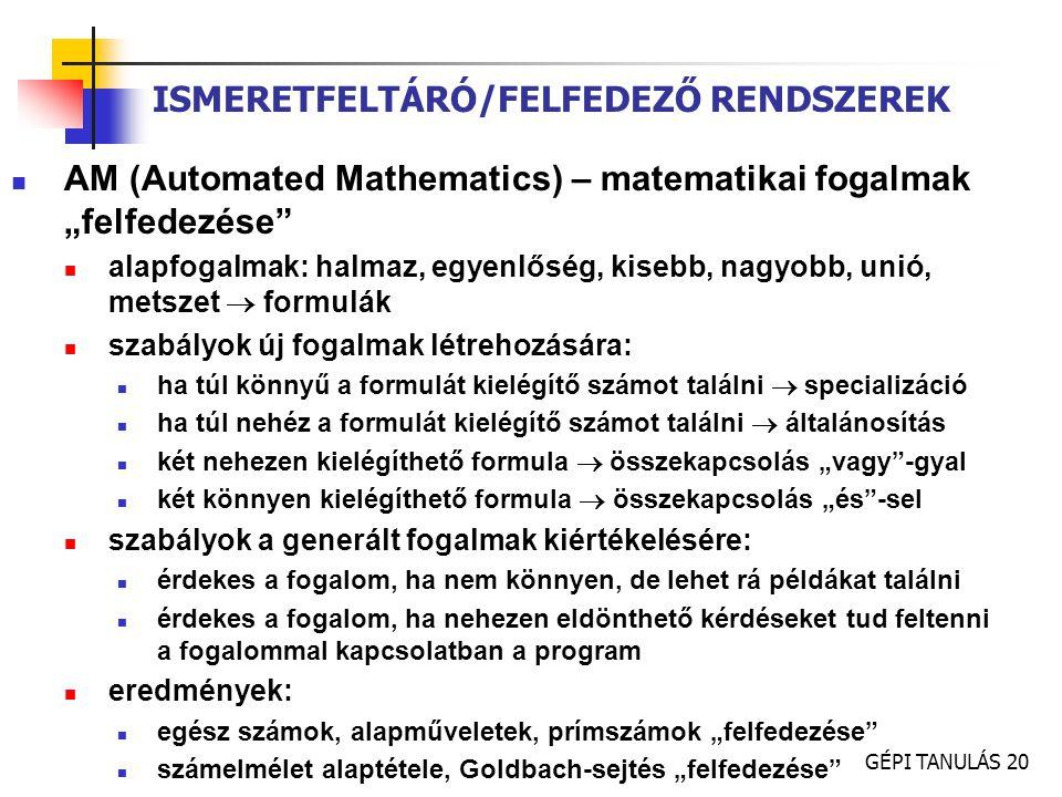 """GÉPI TANULÁS 20 ISMERETFELTÁRÓ/FELFEDEZŐ RENDSZEREK AM (Automated Mathematics) – matematikai fogalmak """"felfedezése"""" alapfogalmak: halmaz, egyenlőség,"""