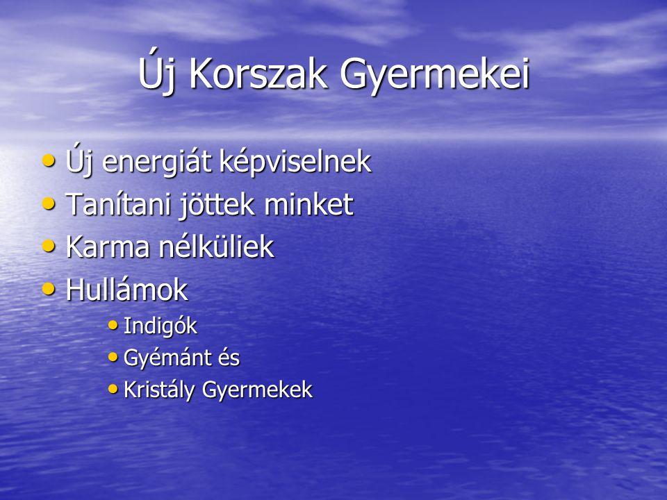 Új Korszak Gyermekei Új energiát képviselnek Új energiát képviselnek Tanítani jöttek minket Tanítani jöttek minket Karma nélküliek Karma nélküliek Hul