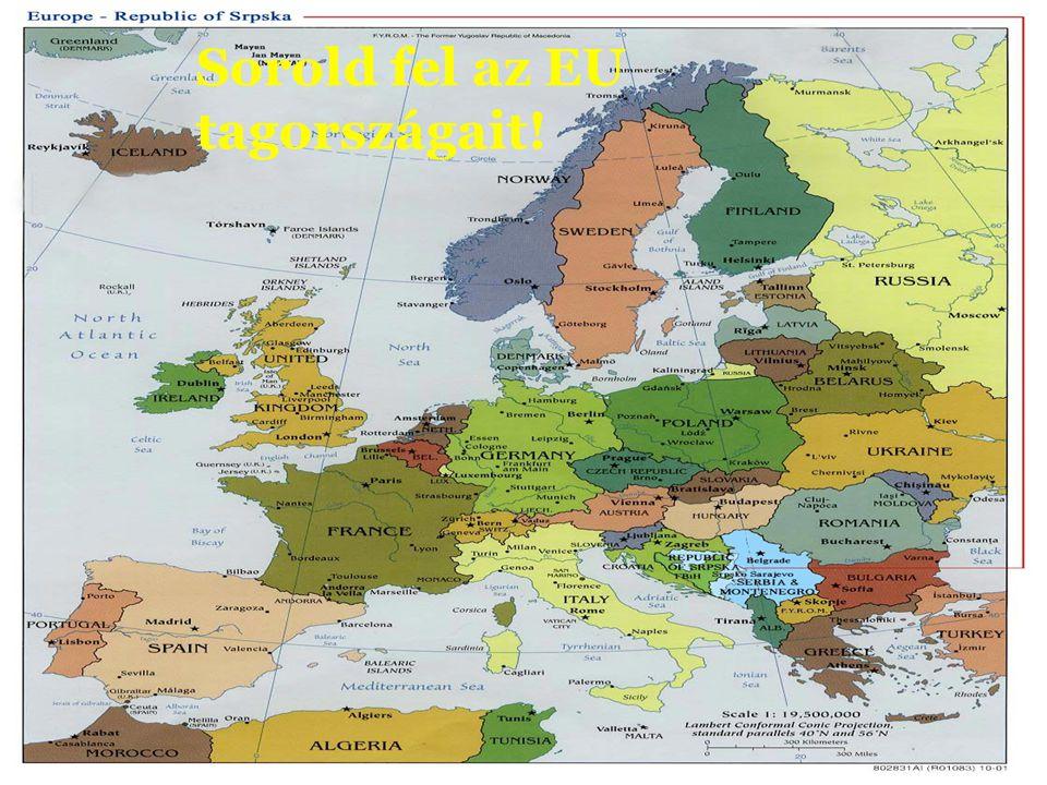 Sorold fel az EU tagországait!