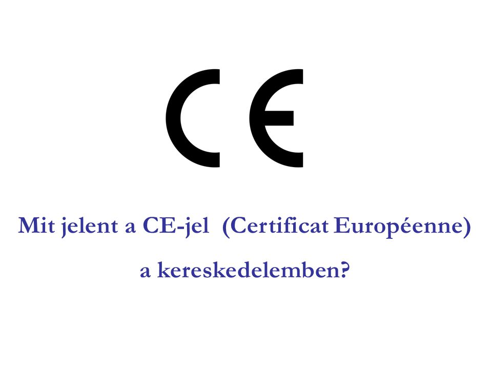 Mit jelent a CE-jel (Certificat Européenne) a kereskedelemben?
