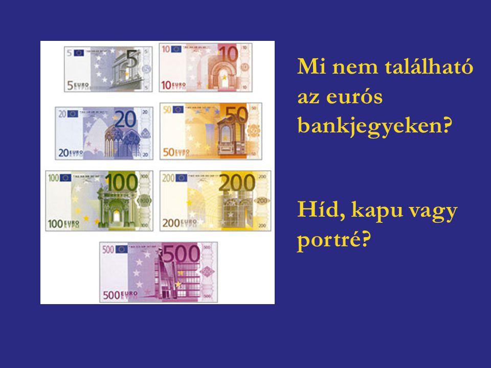 Mi nem található az eurós bankjegyeken Híd, kapu vagy portré