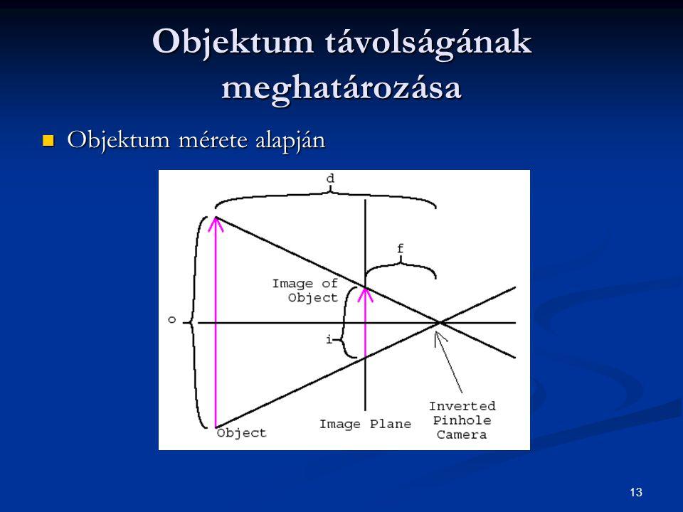 13 Objektum távolságának meghatározása Objektum mérete alapján Objektum mérete alapján