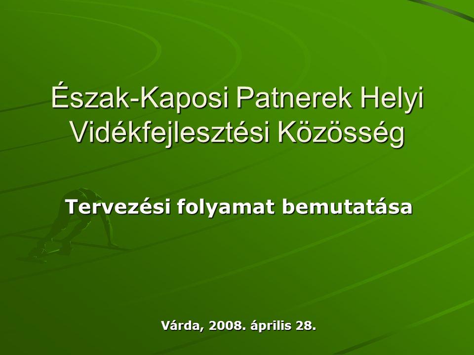 Észak-Kaposi Patnerek Helyi Vidékfejlesztési Közösség Tervezési folyamat bemutatása Várda, 2008.