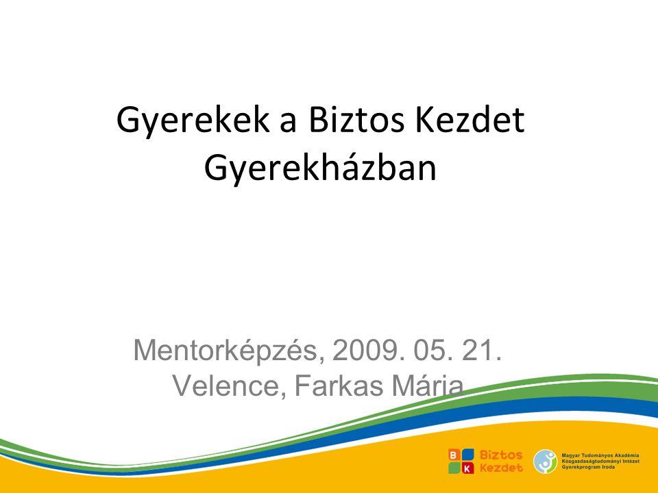 Gyerekek a Biztos Kezdet Gyerekházban Mentorképzés, 2009. 05. 21. Velence, Farkas Mária
