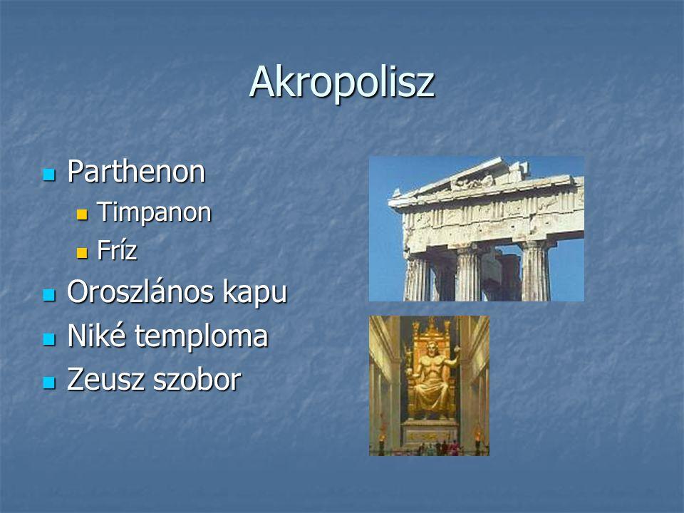 Akropolisz Parthenon Parthenon Timpanon Timpanon Fríz Fríz Oroszlános kapu Oroszlános kapu Niké temploma Niké temploma Zeusz szobor Zeusz szobor