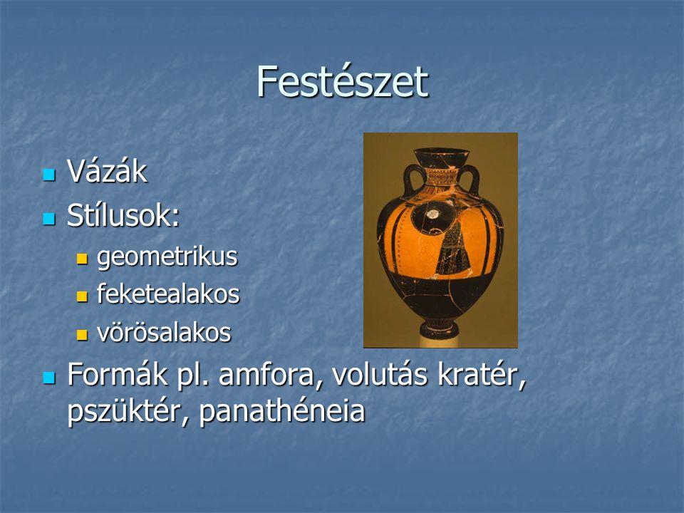 Festészet Vázák Vázák Stílusok: Stílusok: geometrikus geometrikus feketealakos feketealakos vörösalakos vörösalakos Formák pl.