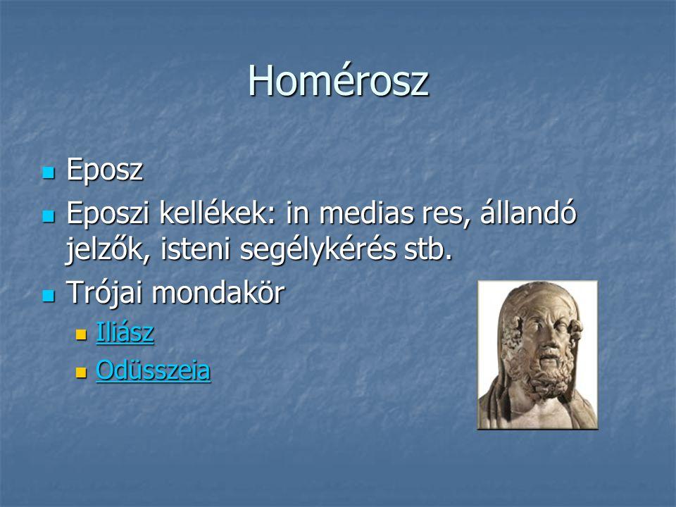 Homérosz Eposz Eposz Eposzi kellékek: in medias res, állandó jelzők, isteni segélykérés stb.