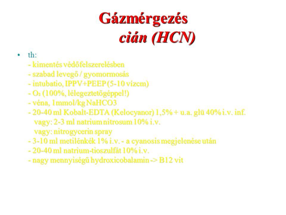 Gázmérgezés cián (HCN) th:th: - kimentés védőfelszerelésben - szabad levegő / gyomormosás - intubatio, IPPV+PEEP (5-10 vízcm) - O 2 (100%, lélegeztető