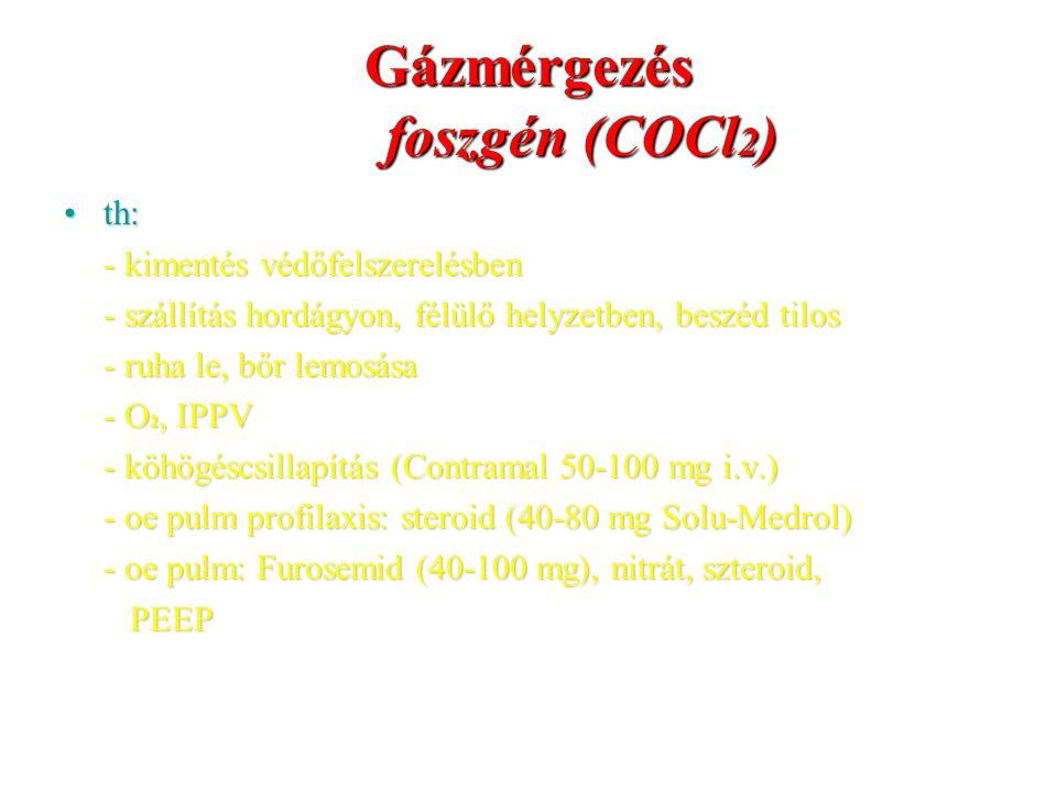 Gázmérgezés foszgén (COCl 2 ) th:th: - kimentés védőfelszerelésben - szállítás hordágyon, félülő helyzetben, beszéd tilos - ruha le, bőr lemosása - O