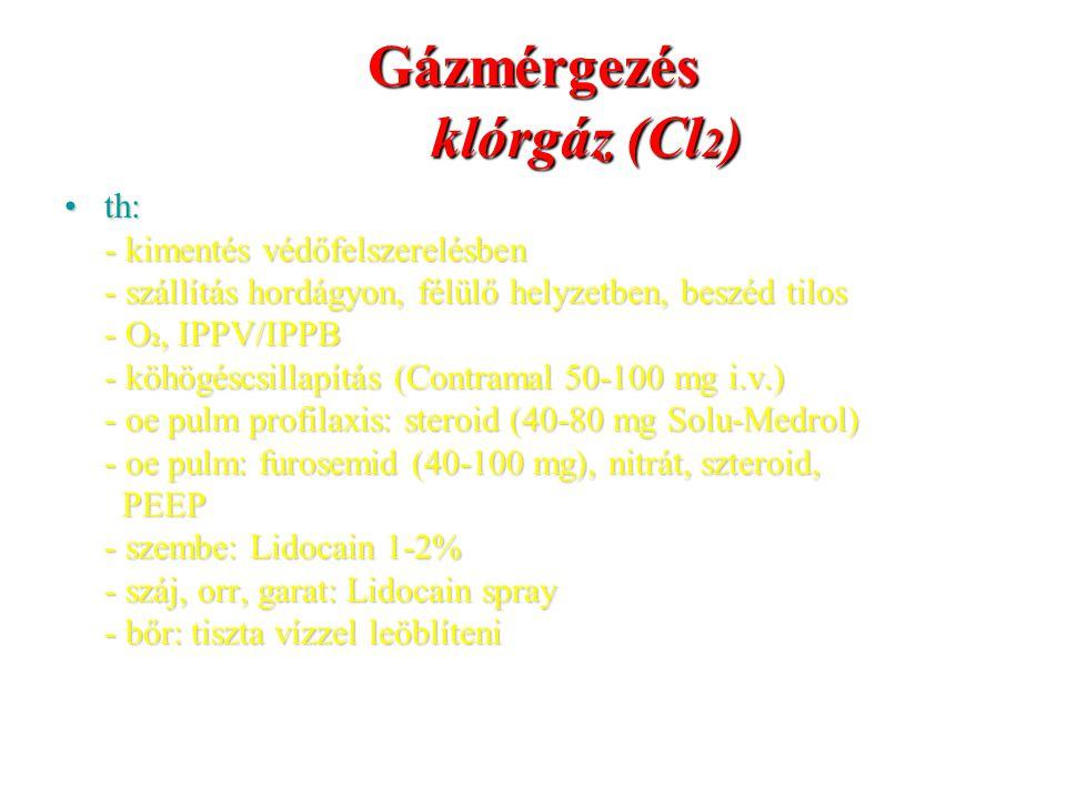 Gázmérgezés klórgáz (Cl 2 ) th:th: - kimentés védőfelszerelésben - szállítás hordágyon, félülő helyzetben, beszéd tilos - O 2, IPPV/IPPB - köhögéscsil