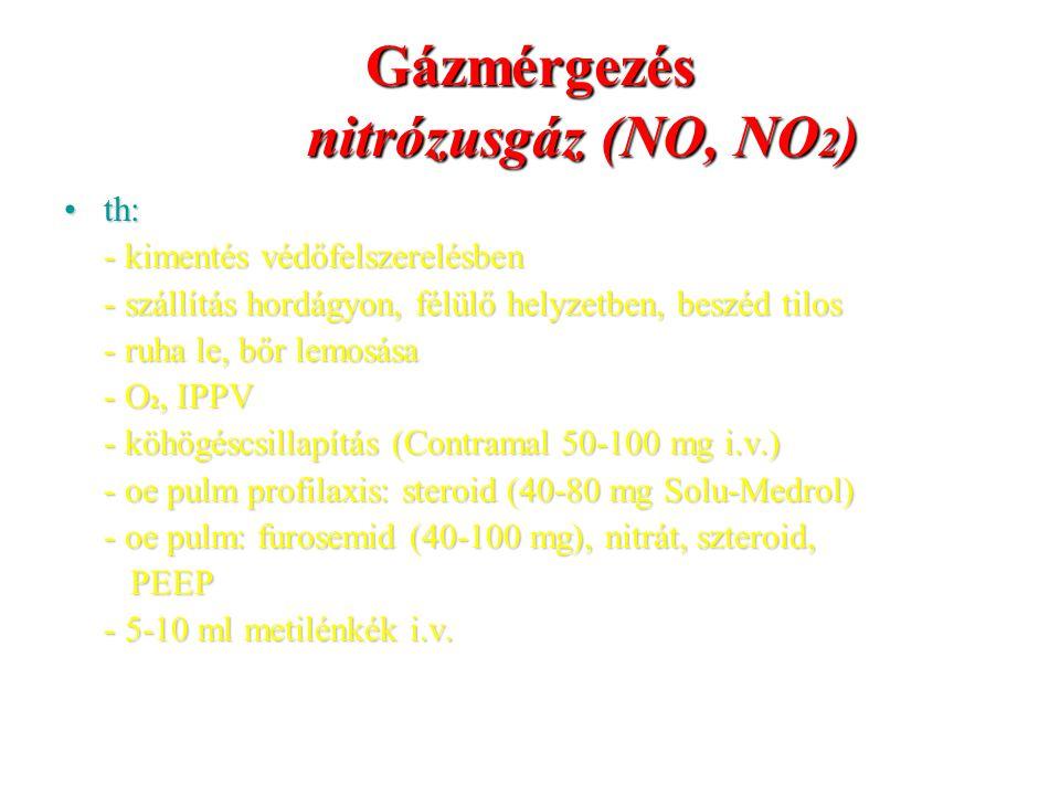 Gázmérgezés nitrózusgáz (NO, NO 2 ) th:th: - kimentés védőfelszerelésben - szállítás hordágyon, félülő helyzetben, beszéd tilos - ruha le, bőr lemosás