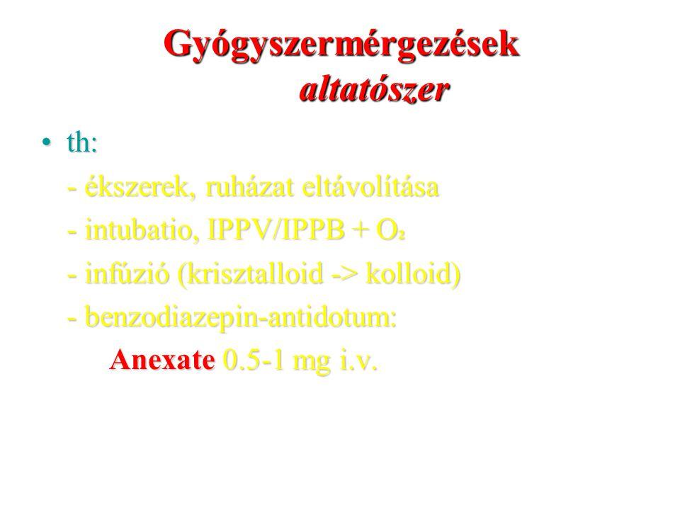 Gyógyszermérgezések altatószer th:th: - ékszerek, ruházat eltávolítása - intubatio, IPPV/IPPB + O 2 - infúzió (krisztalloid -> kolloid) - benzodiazepi