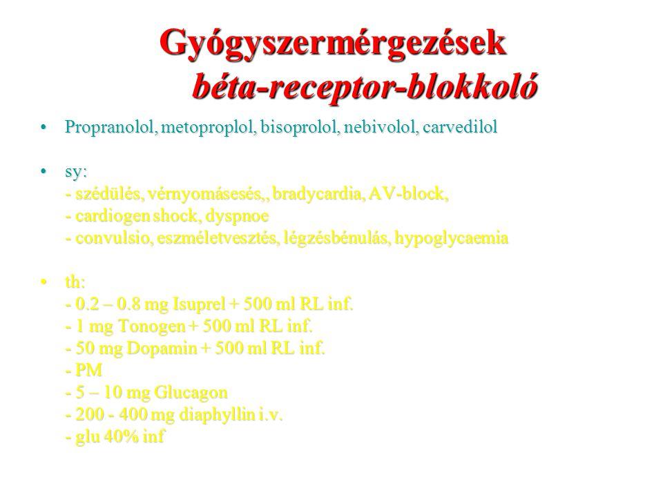 Gyógyszermérgezések béta-receptor-blokkoló Propranolol, metoproplol, bisoprolol, nebivolol, carvedilolPropranolol, metoproplol, bisoprolol, nebivolol,