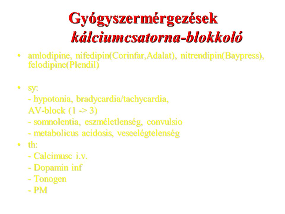 Gyógyszermérgezések kálciumcsatorna-blokkoló amlodipine, nifedipin(Corinfar,Adalat), nitrendipin(Baypress), felodipine(Plendil)amlodipine, nifedipin(C