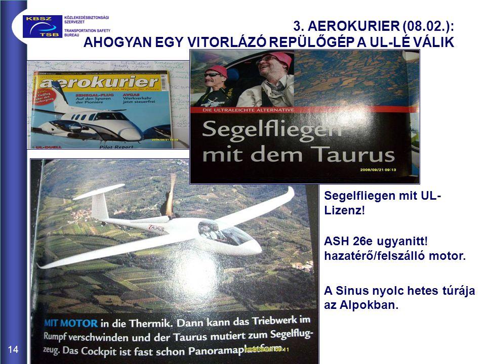 14 3. AEROKURIER (08.02.): AHOGYAN EGY VITORLÁZÓ REPÜLŐGÉP A UL-LÉ VÁLIK Segelfliegen mit UL- Lizenz! ASH 26e ugyanitt! hazatérő/felszálló motor. A Si