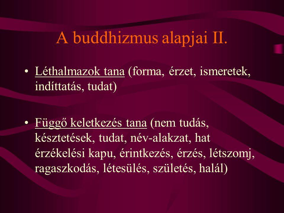 A buddhizmus alapjai II. Léthalmazok tana (forma, érzet, ismeretek, indíttatás, tudat) Függő keletkezés tana (nem tudás, késztetések, tudat, név-alakz