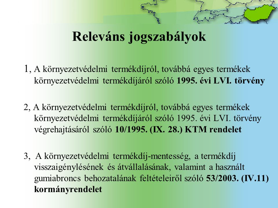 Releváns jogszabályok (2) Egyéb: A csomagolásról és a csomagolási hulladék kezelésének részletes szabályairól szóló 94/2002 (V.5.) korm.
