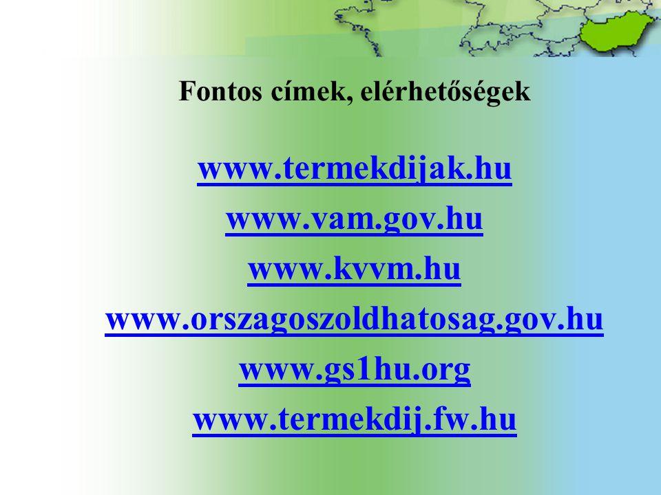 Fontos címek, elérhetőségek www.termekdijak.hu www.vam.gov.hu www.kvvm.hu www.orszagoszoldhatosag.gov.hu www.gs1hu.org www.termekdij.fw.hu