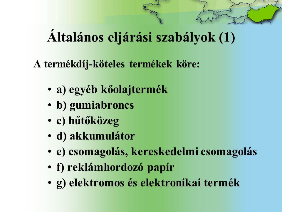 Általános eljárási szabályok (1) A termékdíj-köteles termékek köre: a) egyéb kőolajtermék b) gumiabroncs c) hűtőközeg d) akkumulátor e) csomagolás, kereskedelmi csomagolás f) reklámhordozó papír g) elektromos és elektronikai termék