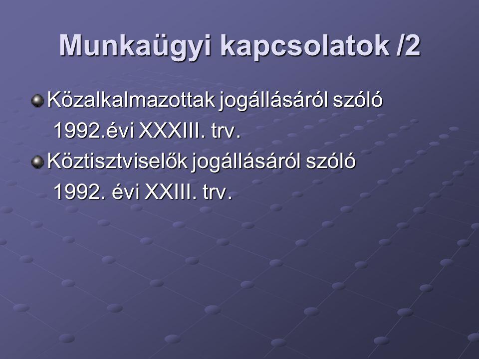 Munkaügyi kapcsolatok /2 Közalkalmazottak jogállásáról szóló 1992.évi XXXIII.