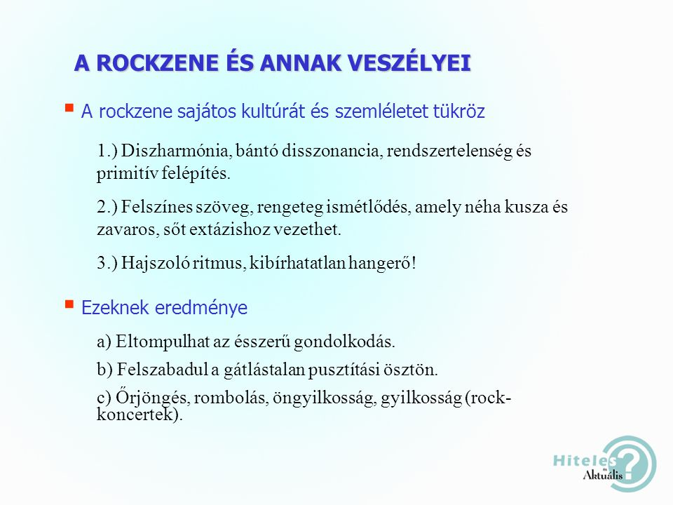 A ROCKZENE ÉS ANNAK VESZÉLYEI  A rockzene sajátos kultúrát és szemléletet tükröz 1.) Diszharmónia, bántó disszonancia, rendszertelenség és primitív felépítés.
