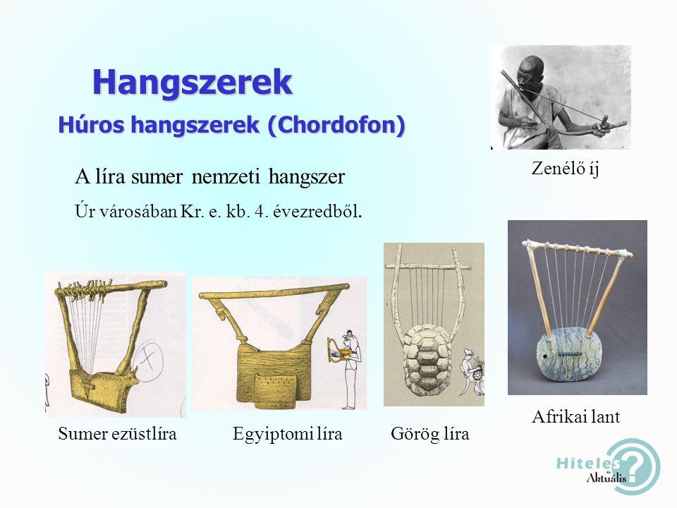 Hangszerek Húros hangszerek (Chordofon) Sumer ezüstlíraEgyiptomi líraGörög líra A líra sumer nemzeti hangszer Úr városában Kr.