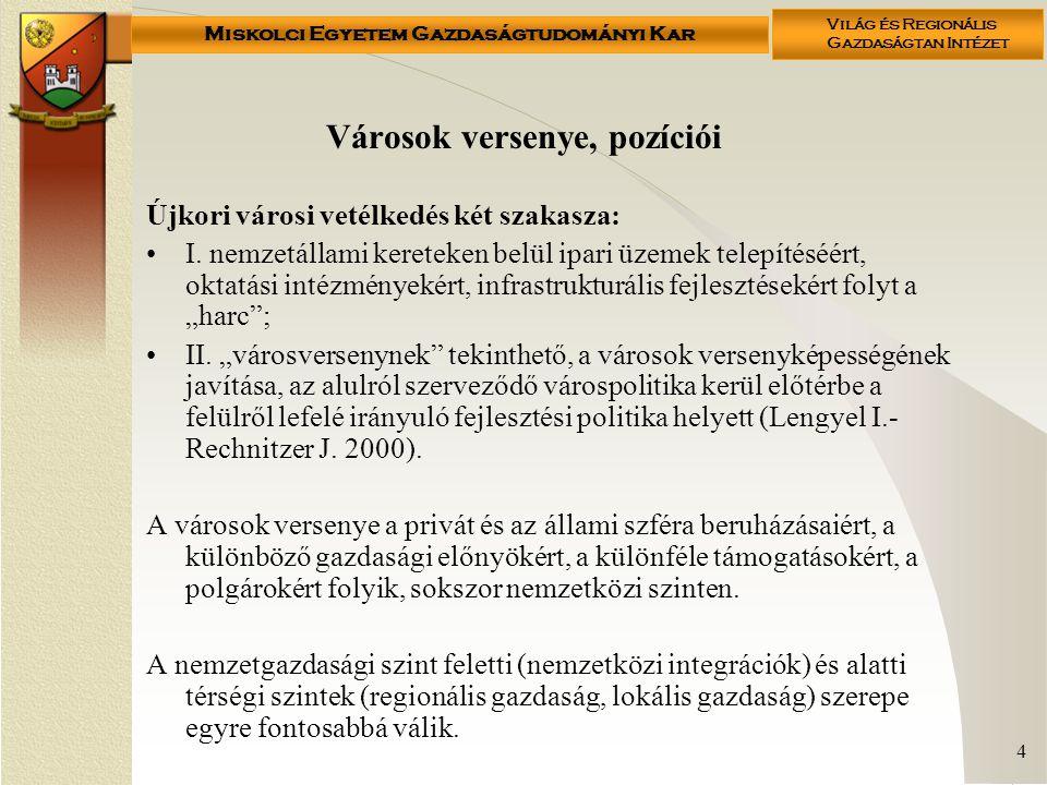 Miskolci Egyetem Gazdaságtudományi Kar Világ és Regionális Gazdaságtan Intézet 4 Városok versenye, pozíciói Újkori városi vetélkedés két szakasza: I.