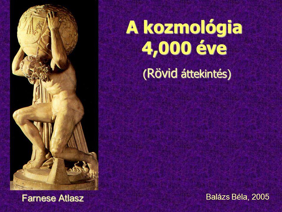 A kozmológia 4,000 éve ( Rövid áttekintés) ( Rövid áttekintés) Balázs Béla, 2005 Farnese Atlasz