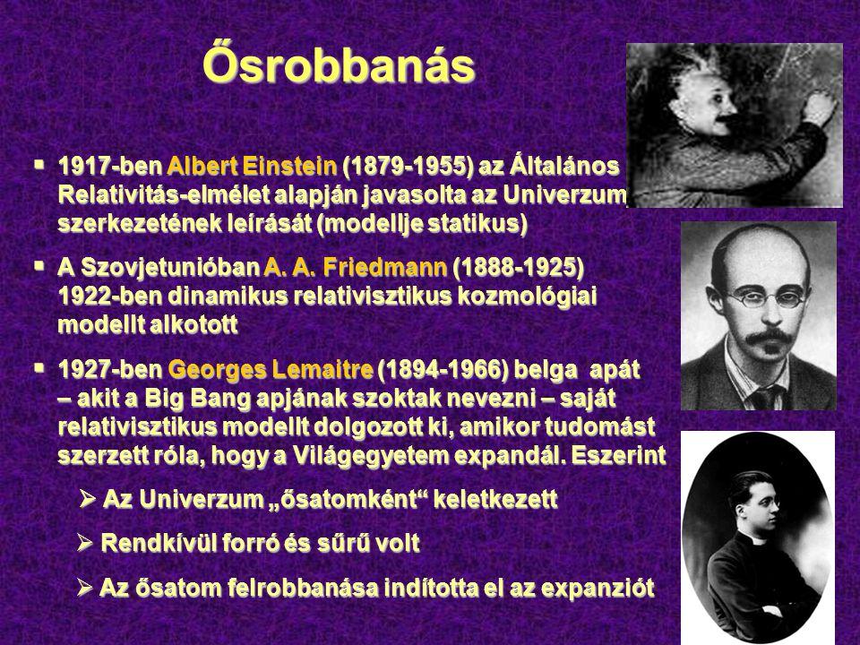 Ősrobbanás  1917-ben Albert Einstein (1879-1955) az Általános Relativitás-elmélet alapján javasolta az Univerzum szerkezetének leírását (modellje statikus)  A Szovjetunióban A.